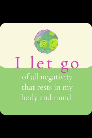 I let go of all negativity that rests in my body and mind. I can't control everything or everyone else. Good bye negative people.