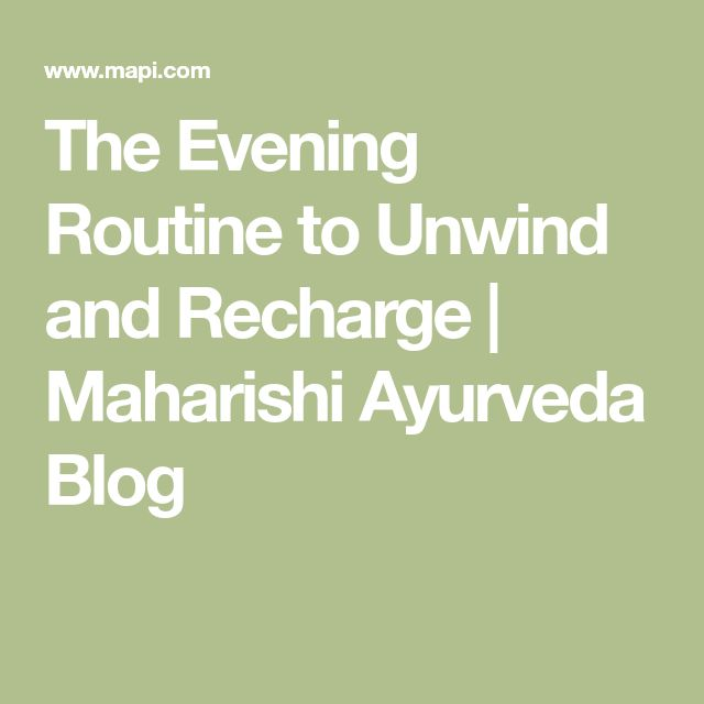 The Evening Routine to Unwind and Recharge | Maharishi Ayurveda Blog