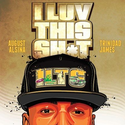 i love this shitt august alsina lyrics | ... and download August Alsina Ft Trinidad James – I Love This Sh*t mp3