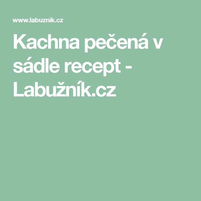 Kachna pečená v sádle recept - Labužník.cz