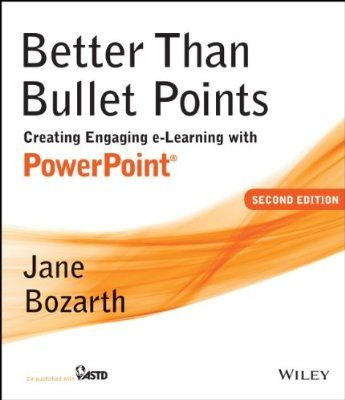 Better Than Bullet Points: Creating Engaging e-Learning with PowerPoint:Amazon:Books
