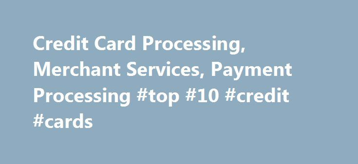 Credit Card Processing, Merchant Services, Payment Processing #top #10 #credit #cards http://credit-loan.remmont.com/credit-card-processing-merchant-services-payment-processing-top-10-credit-cards/  #online credit # Get paid faster with QuickBooks Payments by accepting credit cards and ACH bank transfers. Accept payments anywhere with mobile credit card processing. Our customers love QuickBooks Payments. rating: 5 Easy reconciliation makes it all worthwhile! As a General and Landscape…