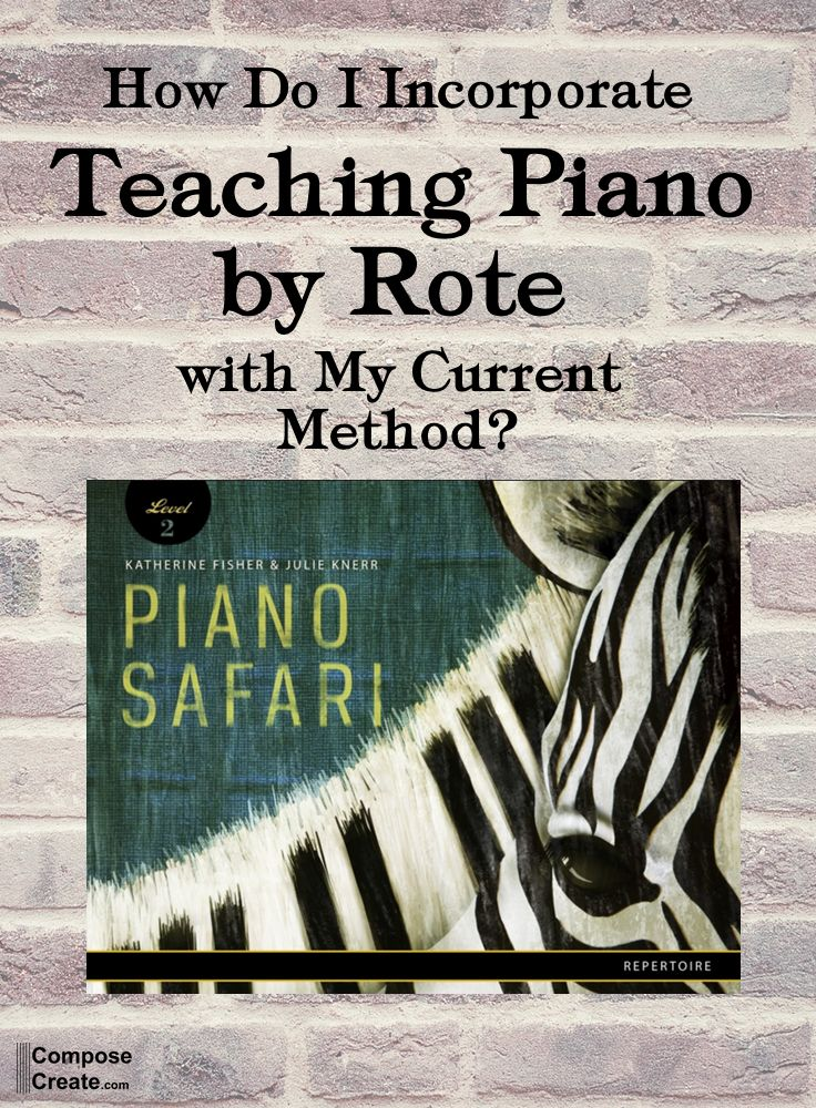 How do I incorporate teaching piano by rote with my current piano method?   composecreate.com
