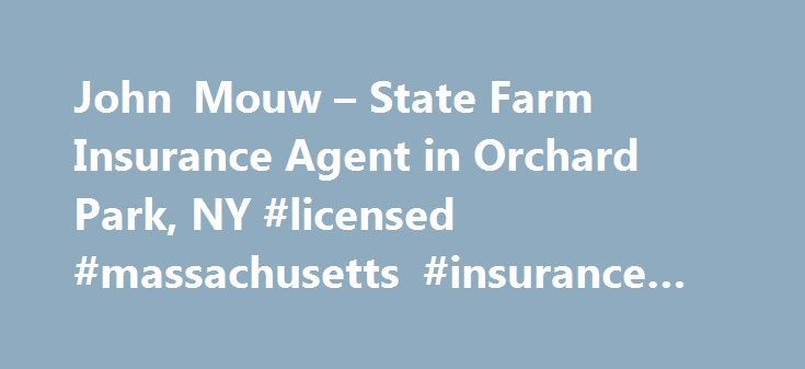 John Mouw – State Farm Insurance Agent in Orchard Park, NY #licensed #massachusetts #insurance #agent http://liberia.remmont.com/john-mouw-state-farm-insurance-agent-in-orchard-park-ny-licensed-massachusetts-insurance-agent/  # John Mouw Disclosures State Farm Bank, F.S.B. Bloomington, Illinois ( Bank ), is a Member FDIC and Equal Housing Lender. NMLS ID 139716. The other products offered by affiliate companies of State Farm Bank are not FDIC insured, not a State Farm Bank obligation or…