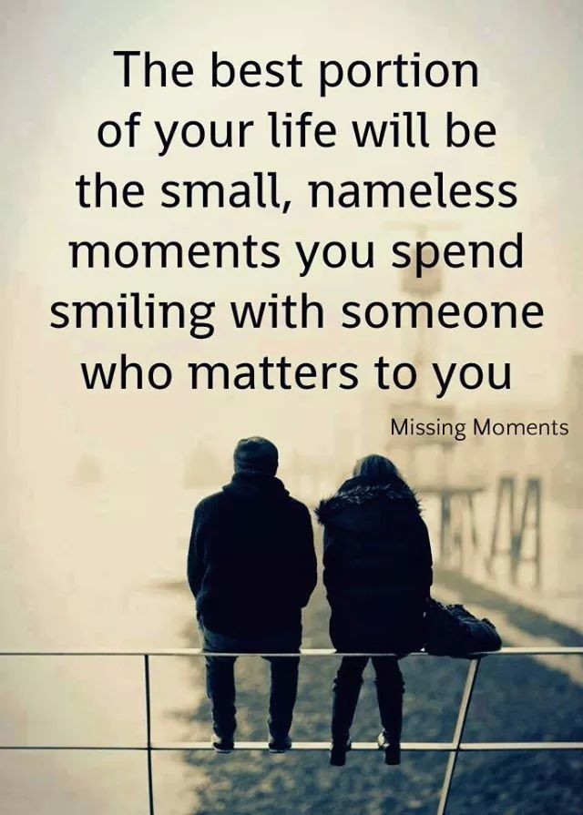 The Best Portion Of Your Life Will Be The Small Nameless Moments