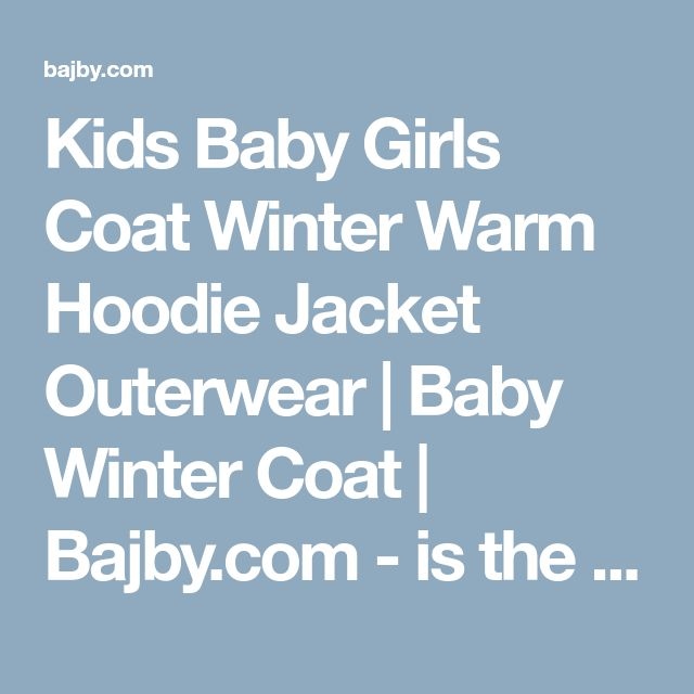 Kids Baby Girls Coat Winter Warm Hoodie Jacket Outerwear | Baby Winter Coat | Bajby.com - is the leading kids clothes, toddlers clothes and baby clothes store.