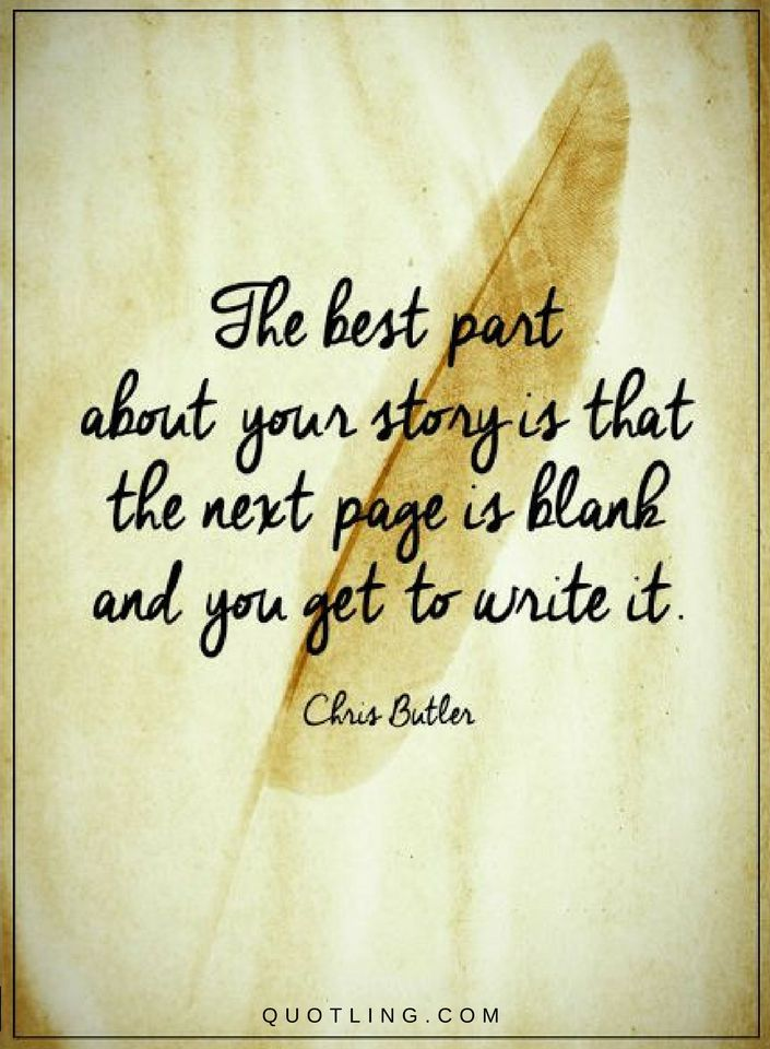 Quotes The best part of your story is that the next page is blank and you  get to write it. | Fact quotes, Challenge quotes, Inspirational quotes