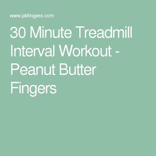 30 Minute Treadmill Interval Workout - Peanut Butter Fingers
