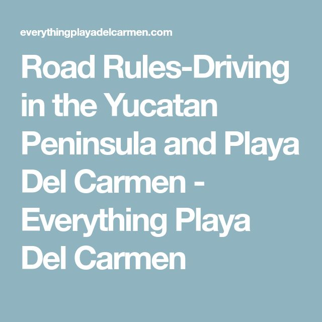 Road Rules-Driving in the Yucatan Peninsula and Playa Del Carmen - Everything Playa Del Carmen