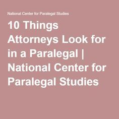10 Things Attorneys Look for in a Paralegal | National Center for Paralegal Studies