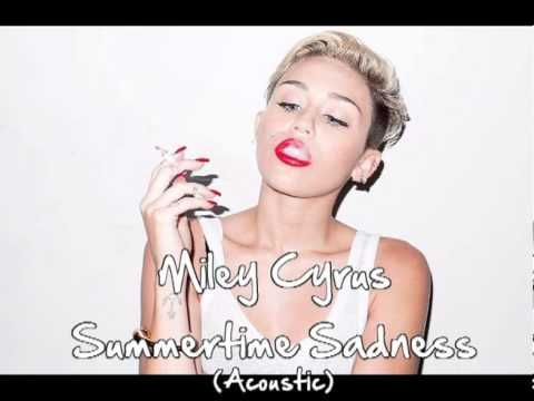 Miley Cyrus - Summertime Sadness (Acoustic Cover) - YouTube    I seriously love this song. Not a big fan of Miley but love this version as much as the Lana one.