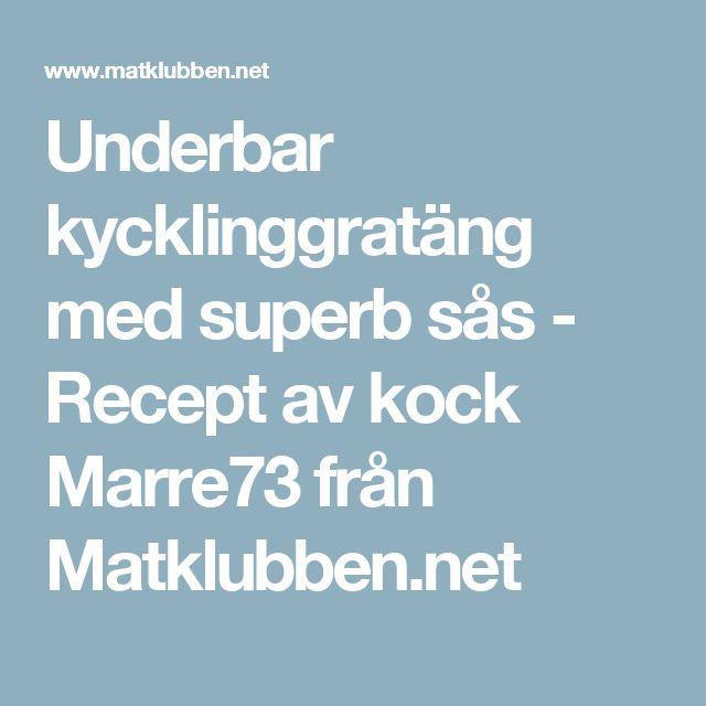 Underbar kycklinggratäng med superb sås - Recept av kock Marre73 från Matklubben.net