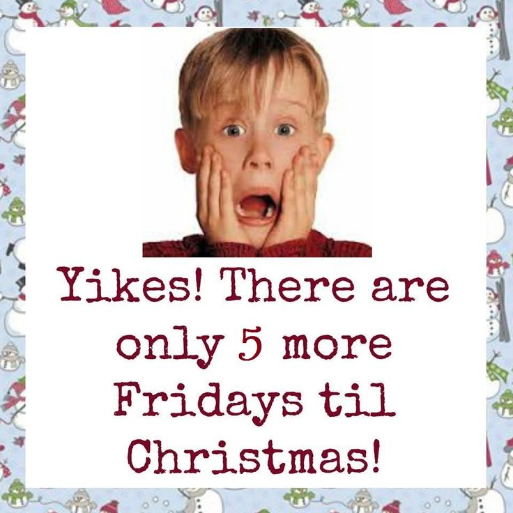 YIKES...!!!! THERE ARE ONLY 5 MORE FRIDAYS TIL CHRISTMAS