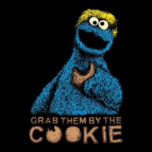 Donald Trump is the Cookie Monster and he want lots of cookies. All the cookies. That what wrong with America today. Too many idiots. Not enough cookies...