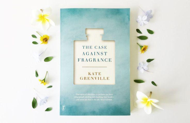 The Case Against Fragrance - Kate Grenville