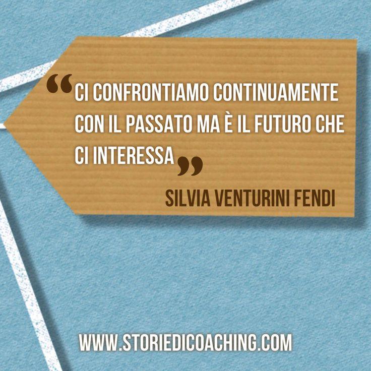 """Da buongiorno a giorno buono.  *""""Ci confrontiamo continuamente con il passato ma è il futuro che ci interessa""""* Silvia Venturini Fendi  www.storiedicoaching.com #buongiorno #coach #confronto #passato #presente #futuro #interesse"""