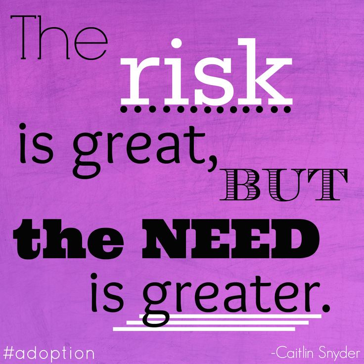 """The risk is great, but the need is greater."" - Caitlin Snyder  #adoption #adoptionquotes"