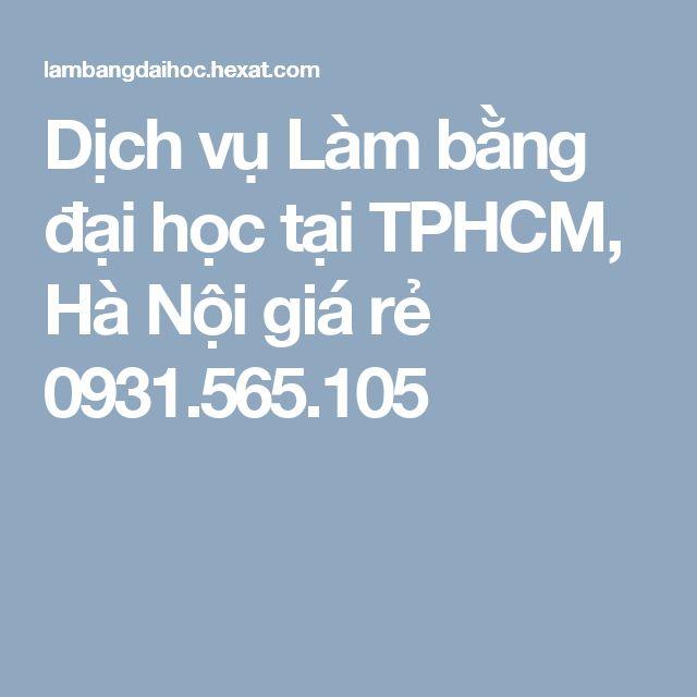 Dịch vụ Làm bằng đại học tại TPHCM, Hà Nội giá rẻ 0931.565.105