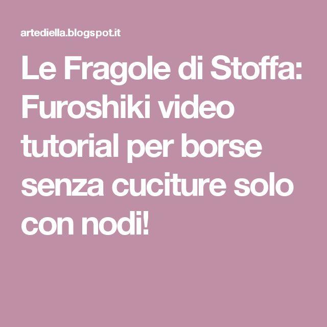 Le Fragole di Stoffa: Furoshiki video tutorial per borse senza cuciture solo con nodi!
