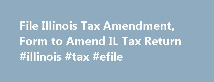File Illinois Tax Amendment, Form to Amend IL Tax Return #illinois #tax #efile http://money.nef2.com/file-illinois-tax-amendment-form-to-amend-il-tax-return-illinois-tax-efile/  # How to File an Illinois State Tax Amendment When Do I Need to Prepare and File an Illinois Amended Tax Return? If the change affects the tax return you filed in the state of Illinois, then you have 3 years from the original return or the extended due date, or for up to one year since the Illinois state tax was…