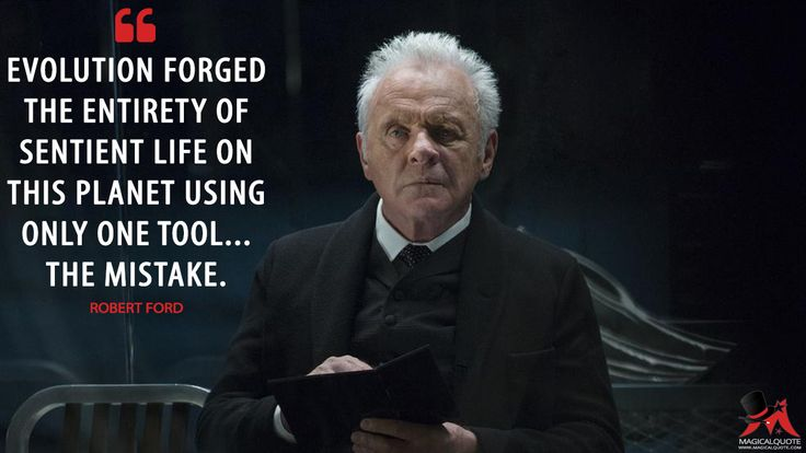 Robert Ford: Evolution forged the entirety of sentient life on this planet using only one tool… The mistake.  More on: http://www.magicalquote.com/series/westworld/ #RobertFord #Westworld #AnthonyHopkins #westworldhbo