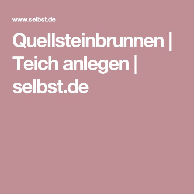 Quellsteinbrunnen   Teich anlegen   selbst.de