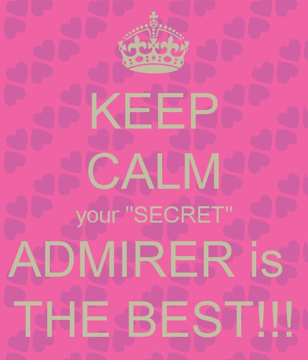 "KEEP CALM your ""SECRET"" ADMIRER is  THE BEST!!!"