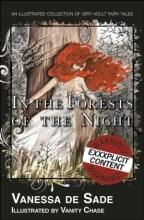 IN THE FORESTS OF THE NIGHT (illustrated verion) by Vanessa de Sade. An erotic urban fairytale. Illustrated by Vanity Chase.