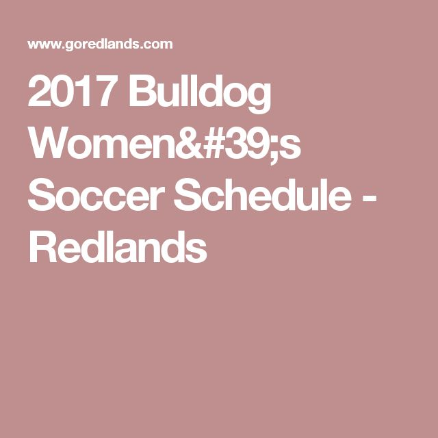 2017 Bulldog Women's Soccer Schedule -  Redlands