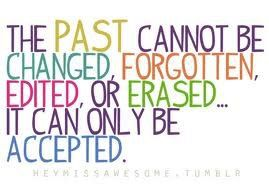 The past can only be accepted.: Thoughts, Life, Accepted, Truths, So True, Word, Living, Inspiration Quotes, Moving Forward