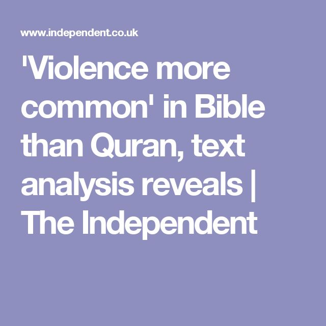 'Violence more common' in Bible than Quran, text analysis reveals | The Independent