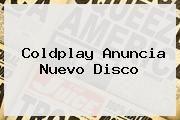 http://tecnoautos.com/wp-content/uploads/imagenes/tendencias/thumbs/coldplay-anuncia-nuevo-disco.jpg Coldplay. Coldplay anuncia nuevo disco, Enlaces, Imágenes, Videos y Tweets - http://tecnoautos.com/actualidad/coldplay-coldplay-anuncia-nuevo-disco/