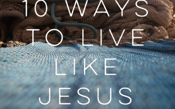 10 Ways to Live Like Jesus (Romans 12:9-21)