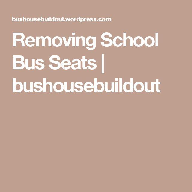 Removing School Bus Seats | bushousebuildout
