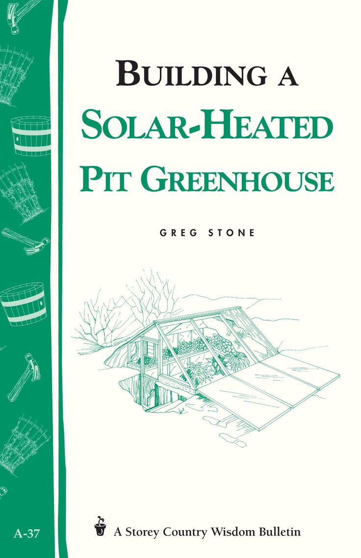 Download Building a Solar-Heated Pit Greenhouse book ...