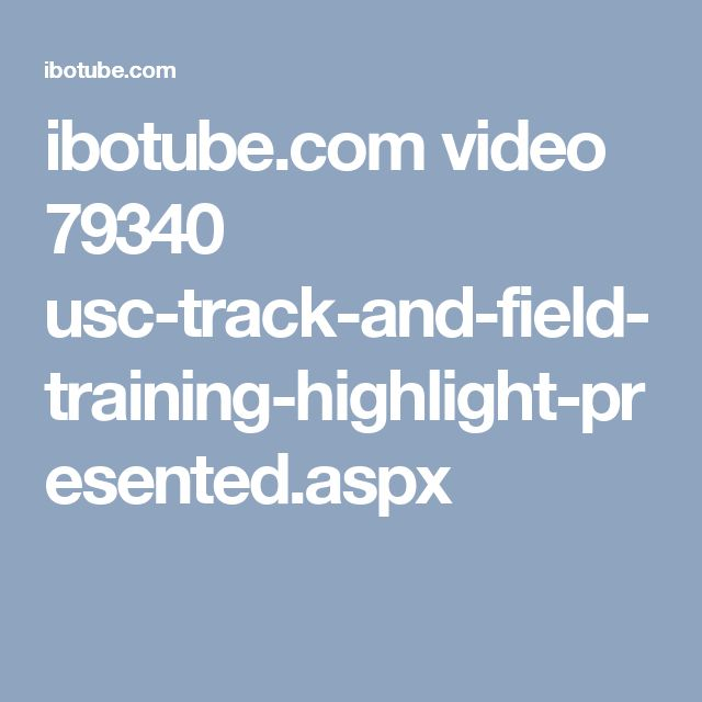 ibotube.com video 79340 usc-track-and-field-training-highlight-presented.aspx