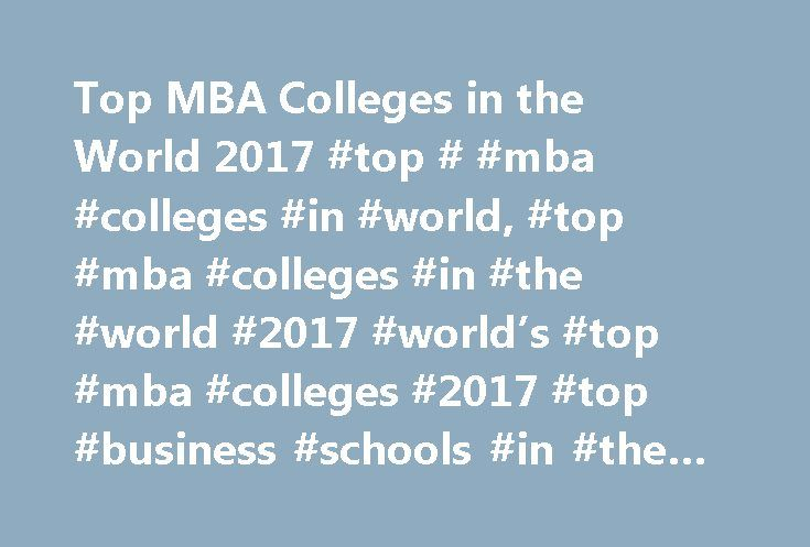 Top MBA Colleges in the World 2017 #top # #mba #colleges #in #world, #top #mba #colleges #in #the #world #2017 #world's #top #mba #colleges #2017 #top #business #schools #in #the #world #2017 http://colorado.nef2.com/top-mba-colleges-in-the-world-2017-top-mba-colleges-in-world-top-mba-colleges-in-the-world-2017-worlds-top-mba-colleges-2017-top-business-schools-in-the-world-2017/  # Top MBA Colleges in the World – Ranking 2017 Here's a list of the Top MBA colleges in the world for the year…