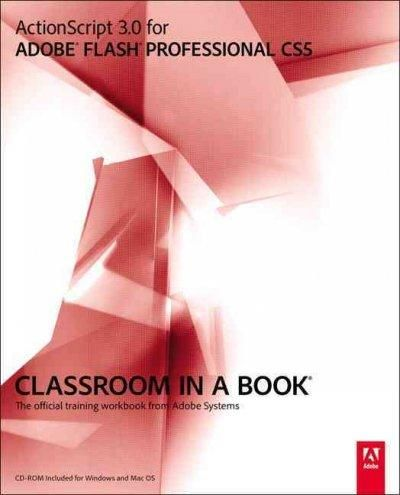 Actionscript 3.0 for Adobe Flash Professional CS5 Classroom in a Book: The Official Training Workbook from Adobe Systems