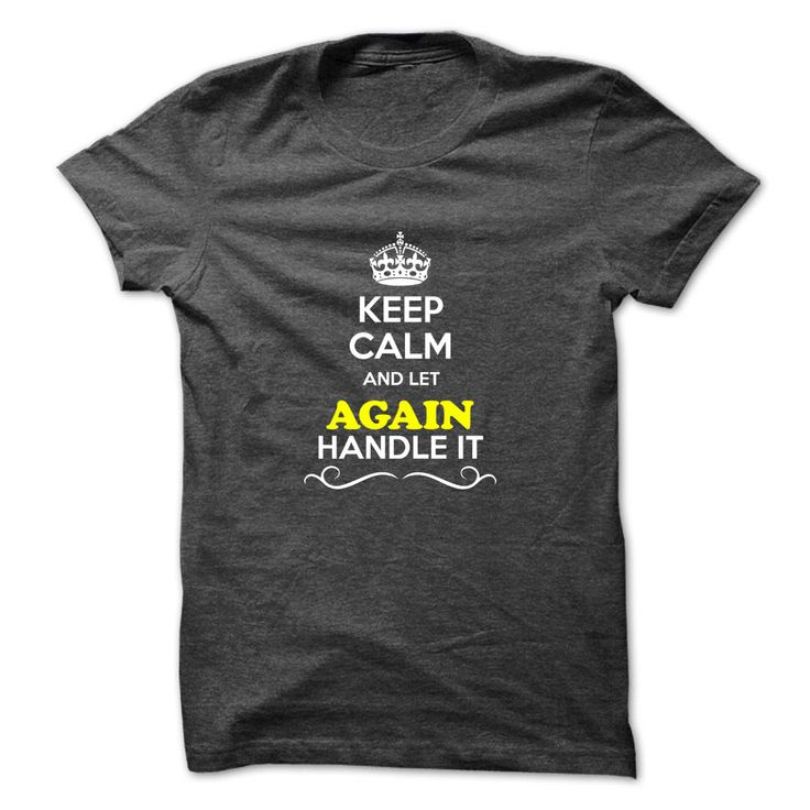 Keep Calm ღ ღ and Let AGAIN Handle itHey, if you are AGAIN, then this shirt is for you. Let others just keep calm while you are handling it. It can be a great gift too.Keep Calm and Let AGAIN Handle it
