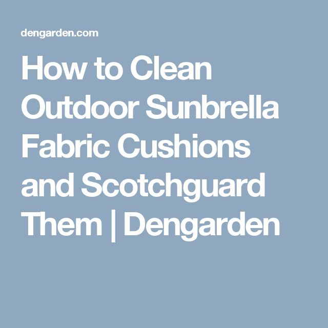 How to Clean Outdoor Sunbrella Fabric Cushions and Scotchguard Them | Dengarden