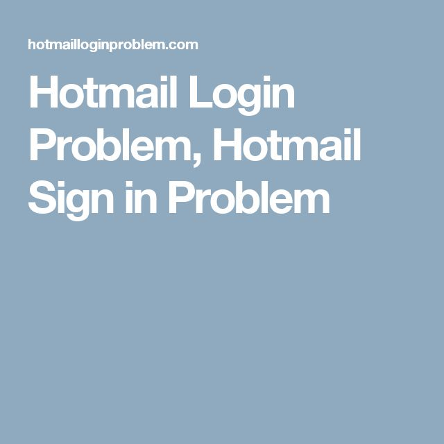 Hotmail Login Problem, Hotmail Sign in Problem