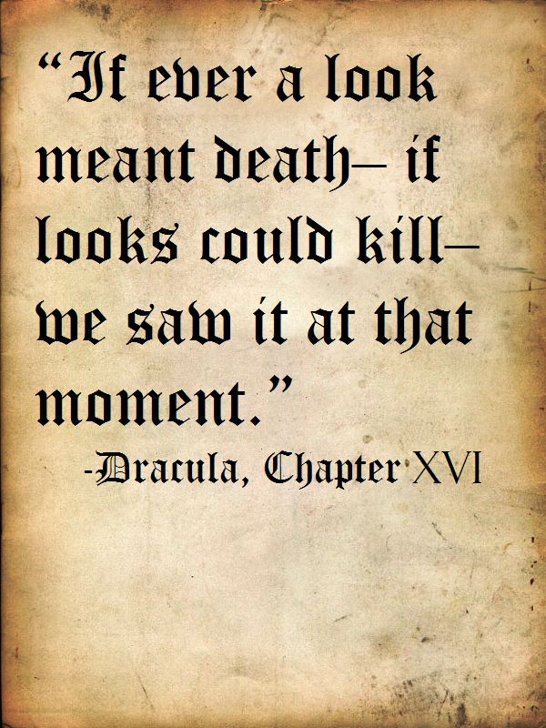 "Quote from Bram Stoker's Dracula; also the origin of the phrase ""if looks could kill."""