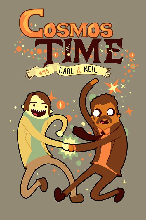 || Come on grab your friends, We'll go to a distant galaxy, Neil the Tyson, and Carl the Sagan, The star stuff will never end, It's Cosmos Time!