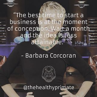 The best time to start a business is at the moment of conception. Wait a month and the idea is less attainable.  Barbara Corcoran   Quote of the Day - QOTD
