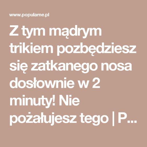 Z tym mądrym trikiem pozbędziesz się zatkanego nosa dosłownie w 2 minuty! Nie pożałujesz tego   Popularne.pl