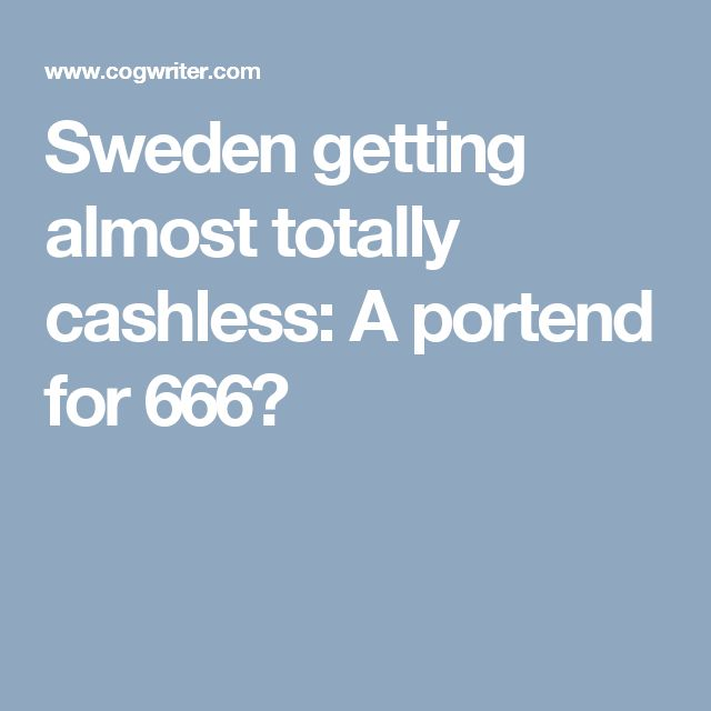 Sweden getting almost totally cashless: A portend for 666?