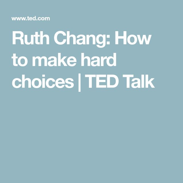 Ruth Chang: How to make hard choices | TED Talk
