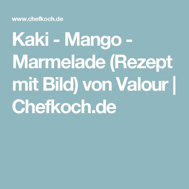 Kaki - Mango - Marmelade (Rezept mit Bild) von Valour | Chefkoch.de