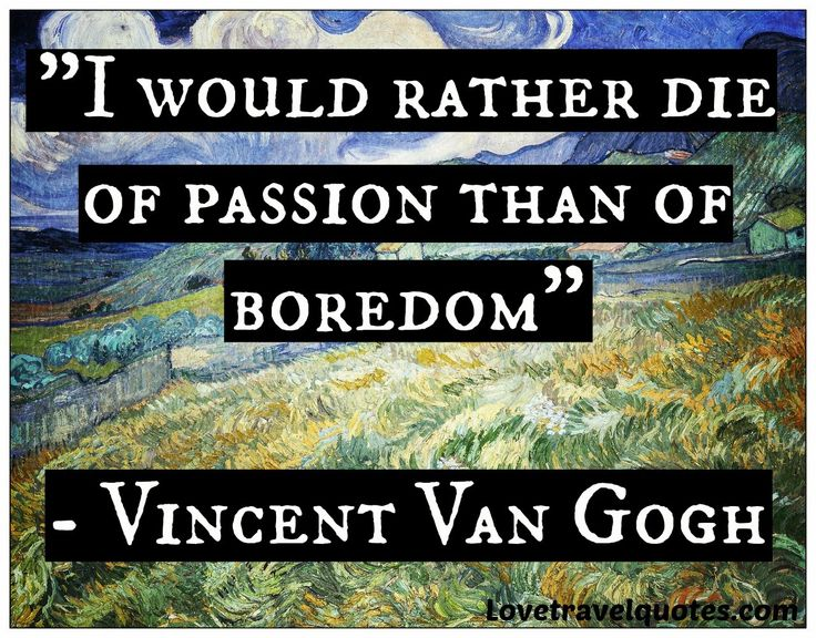 http://www.lovetravelquotes.com/2015/01/i-would-rather-die-of-passion-than-of.html