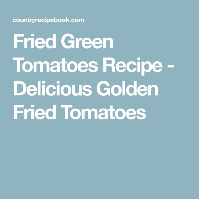 Fried Green Tomatoes Recipe - Delicious Golden Fried Tomatoes